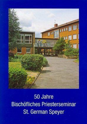 50 Jahre Bischöfliches Priesterseminar St. German Speyer