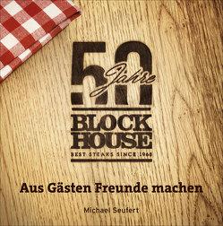 50 Jahre Block House – aus Gästen Freunde machen von Block,  Eugen, Seufert,  Michael