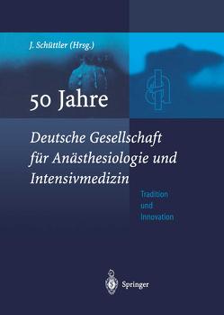 50 Jahre Deutsche Gesellschaft für Anästhesiologie und Intensivmedizin von Schüttler,  Jürgen