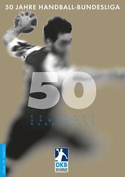 50 Jahre Handball-Bundesliga von Beckmann,  Arnulf, Eggers,  Erik