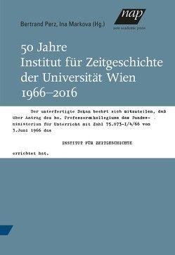 50 Jahre Institut für Zeitgeschichte der Universität Wien 1966-2016 von Markova,  Ina, Perz,  Bertrand