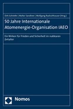 50 Jahre Internationale Atomenergie-Organisation IAEO von Rudischhauser,  Wolfgang, Sandtner,  Walter, Schriefer,  Dirk