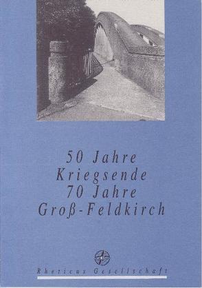50 Jahre Kriegsende – 70 Jahre Groß-Feldkirch von Rheticus Gesellschaft
