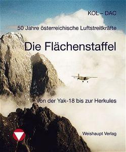 50 Jahre österreichische Luftstreitkräfte. Die Flächenstaffel Langenlebarn von Dachgruber,  Peter, Kolecko,  Peter
