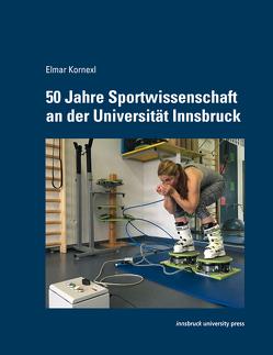50 Jahre Sportwissenschaft an der Universität Innsbruck von Kornexl,  Elmar