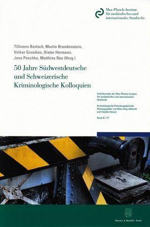 50 Jahre Südwestdeutsche und Schweizerische Kriminologische Kolloquien. von Bartsch,  Tillmann, Brandenstein,  Martin, Grundies,  Volker, Hermann,  Dieter, Puschke,  Jens, Rau,  Matthias