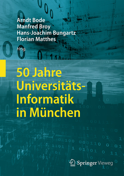 50 Jahre Universitäts-Informatik in München von Bode,  Arndt, Broy,  Manfred, Bungartz,  Hans-Joachim, Matthes,  Florian