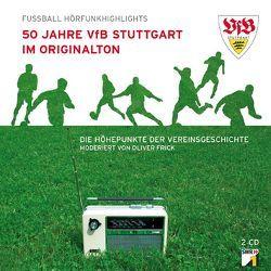 50 Jahre VfB Stuttgart im Originalton von Frick,  Johannes, Frick,  Oliver