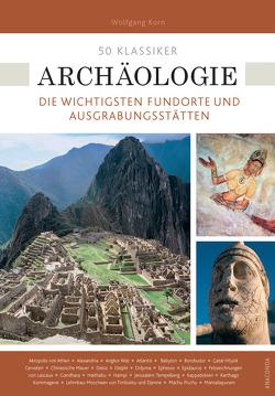 50 Klassiker Archäologie von Korn,  Wolfgang
