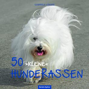 """50 """"kleine"""" Hunderassen von Lehari,  Gabriele"""
