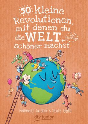50 kleine Revolutionen, mit denen du die Welt (ein bisschen) schöner machst von Baccalario,  Pierdomenico, Ferrari,  AntonGionata, Marzolff,  Sophia, Taddia,  Federico