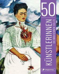 50 Künstlerinnen, die man kennen sollte von Klier,  Melanie, Larass,  Petra, Weidemann,  Christiane