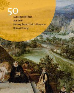 50 Kunstgeschichten aus dem Herzog Anton Ulrich-Museum Braunschweig von Luckhardt,  Jochen
