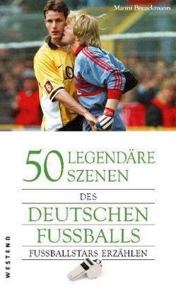 50 legendäre Szenen des deutschen Fußballs von Breuckmann,  Manni