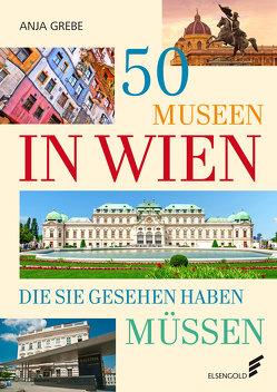 50 Museen in Wien, die Sie gesehen haben müssen von Grebe,  Anja