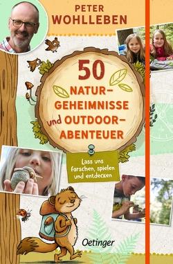 50 Naturgeheimnisse und Outdoorabenteuer von Reich,  Stefanie, Wohlleben,  Peter