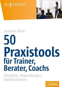 50 Praxistools für Trainer, Berater und Coachs von Klein,  Susanne