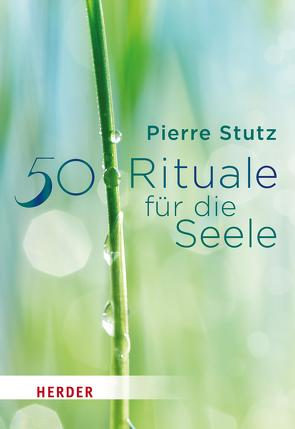 50 Rituale für die Seele von Baumeister,  Andreas, Stutz,  Pierre
