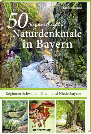 50 sagenhafte Naturdenkmale in Bayern – Regionen Schwaben, Ober- und Niederbayern von Küntzel ,  Karolin