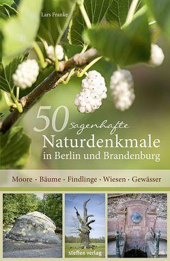 50 sagenhafte Naturdenkmale in Berlin und Brandenburg von Franke,  Lars