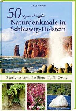 50 sagenhafte Naturdenkmale in Schleswig-Holstein von Schroeder,  Ulrike