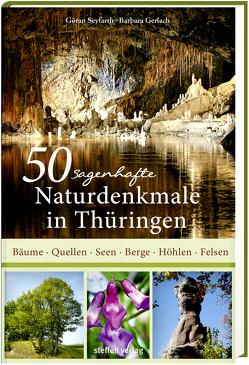 50 sagenhafte Naturdenkmale in Thüringen von Gerlach,  Barbara, Seyfarth,  Göran