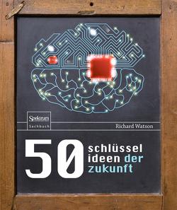 50 Schlüsselideen der Zukunft von Schneider,  Regina, Watson,  Richard