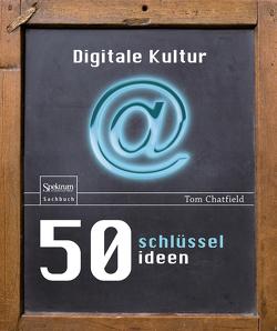 50 Schlüsselideen Digitale Kultur von Chatfield,  Tom, Freytag,  Carl