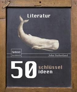 50 Schlüsselideen Literatur von Sutherland,  John, Wiese,  Martina