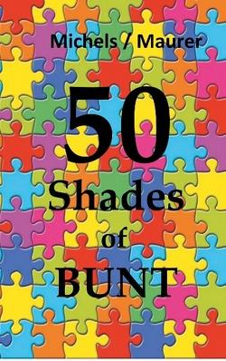 50 Shades of Bunt von Maurer,  Marion, Michels,  Markus