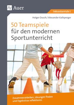 50 Teamspiele für den modernen Sportunterricht von Dusch,  Holger, Kallsperger,  Alexander