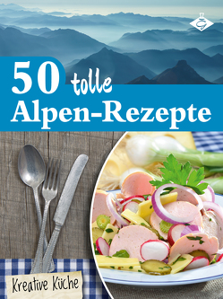 50 tolle Alpen-Rezepte von Pelser,  Stephanie