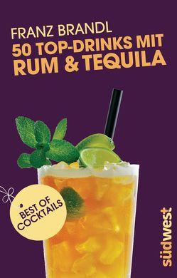 50 Top-Drinks mit Rum und Tequila von Franz Brandl