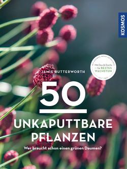 50 unkaputtbare Pflanzen von Butterworth,  Jamie