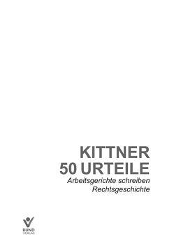50 Urteile – Arbeitsgerichte schreiben Rechtsgeschichte von Kittner,  Michael