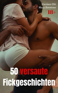 50 versaute Fickgeschichten von Clit,  Carmen, Hotstone,  Mary