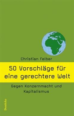 50 Vorschläge für eine gerechtere Welt von Felber,  Christian