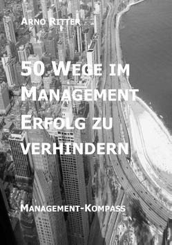 50 Wege im Management Erfolg zu verhindern von Ritter,  Arno