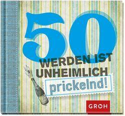 50 werden ist unheimlich… prickelnd von Groh,  Joachim