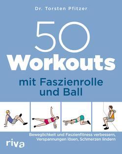 50 Workouts mit Faszienrolle und Ball von Pfitzer,  Torsten