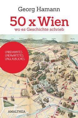 50 x Wien, wo es Geschichte schrieb von Hamann,  Georg