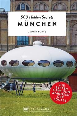500 Hidden Secrets München von Lohse,  Judith, Tönnies,  Sabine