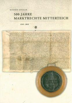 500 Jahre Marktrechte Mitterteich 1516 – 2016 von Knedlik,  Manfred