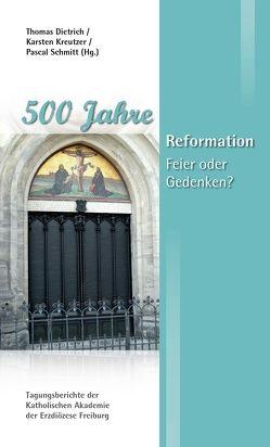 500 Jahre Reformation von Act-Piscalar,  Christine, Braun,  Karl-Heinz, Dietrich,  Thomas, Kreutzer,  Karsten, Schmitt,  Pascal, Walter,  Peter