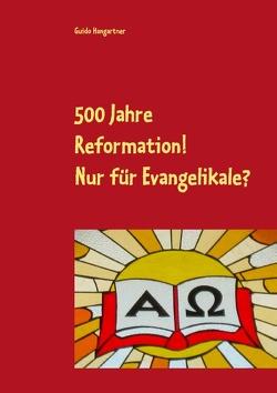 500 Jahre Reformation! – Nur für Evangelikale? von Hangartner,  Guido