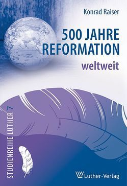 500 Jahre Reformation weltweit von Raiser,  Konrad