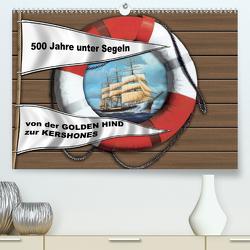 500 Jahre unter Segeln – von der GOLDEN HIND zur KERSHONESAT-Version (Premium, hochwertiger DIN A2 Wandkalender 2021, Kunstdruck in Hochglanz) von Hudak,  Hans-Stefan
