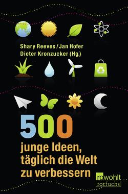 500 junge Ideen, täglich die Welt zu verbessern von Andresen,  Lennart, Hofer,  Jan, Kronzucker,  Dieter, Reeves,  Shary, Westland,  Daniel