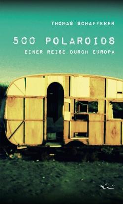 500 Polaroids einer Reise durch Europa von Schafferer,  Thomas