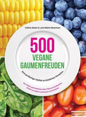 500 vegane Gaumenfreuden von Newman,  Joni Marie, Steen,  Celine